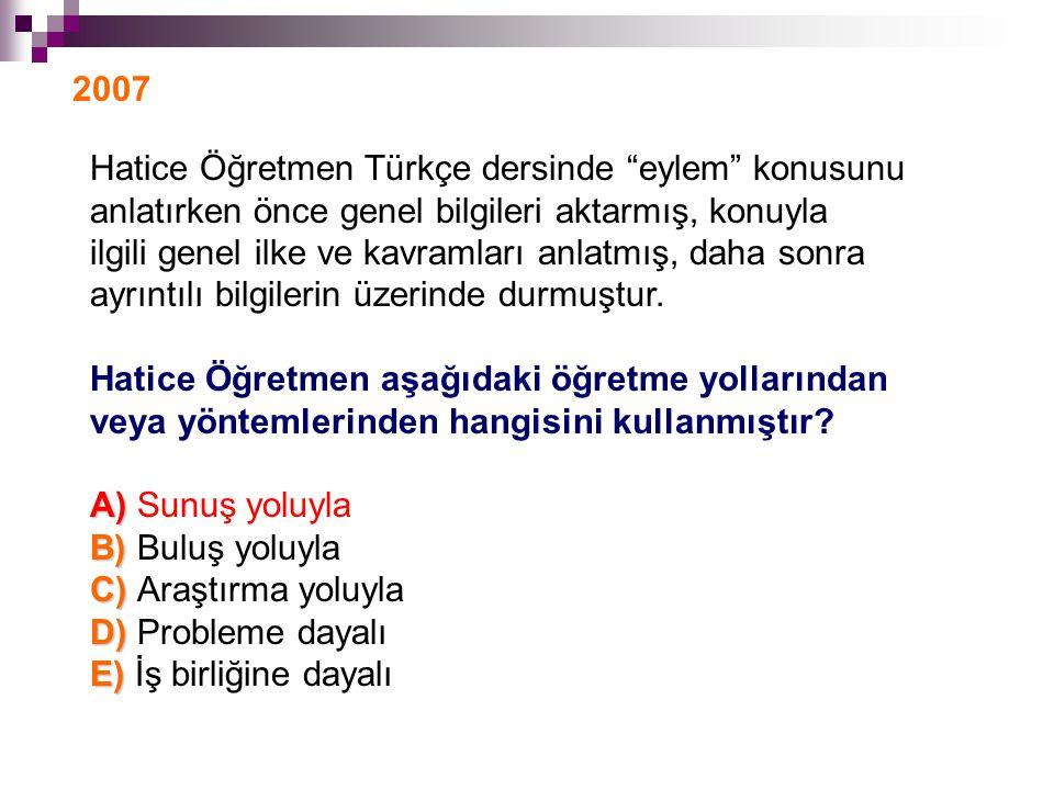 2007 Hatice Öğretmen Türkçe dersinde eylem konusunu. anlatırken önce genel bilgileri aktarmış, konuyla.