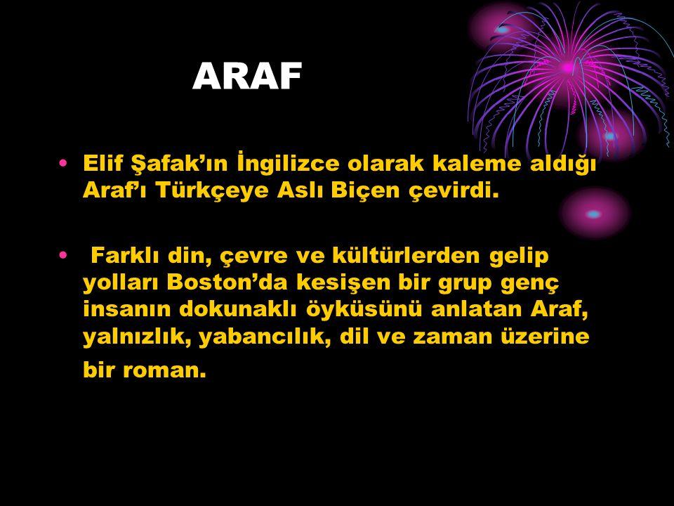 ARAF Elif Şafak'ın İngilizce olarak kaleme aldığı Araf'ı Türkçeye Aslı Biçen çevirdi.