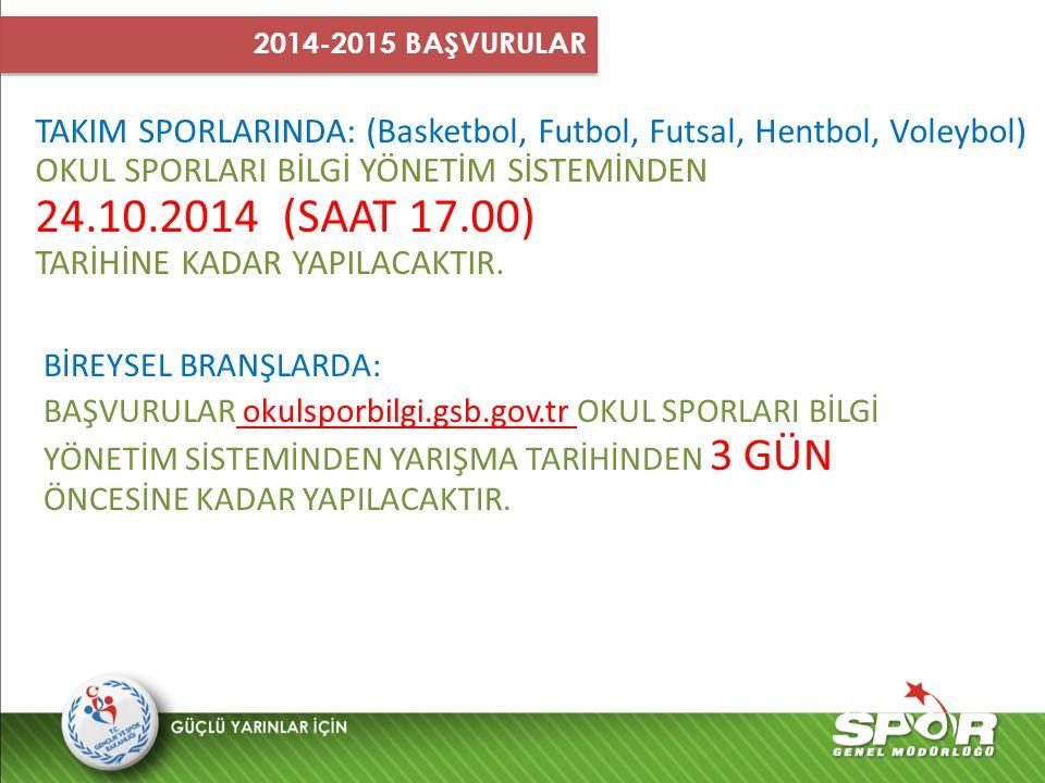 2014-2015 BAŞVURULAR TAKIM SPORLARINDA: (Basketbol, Futbol, Futsal, Hentbol, Voleybol) OKUL SPORLARI BİLGİ YÖNETİM SİSTEMİNDEN.