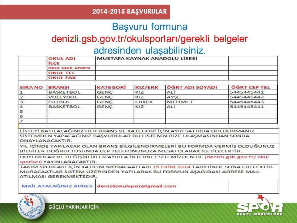 2014-2015 BAŞVURULAR Başvuru formuna denizli.gsb.gov.tr/okulsporları/gerekli belgeler adresinden ulaşabilirsiniz.