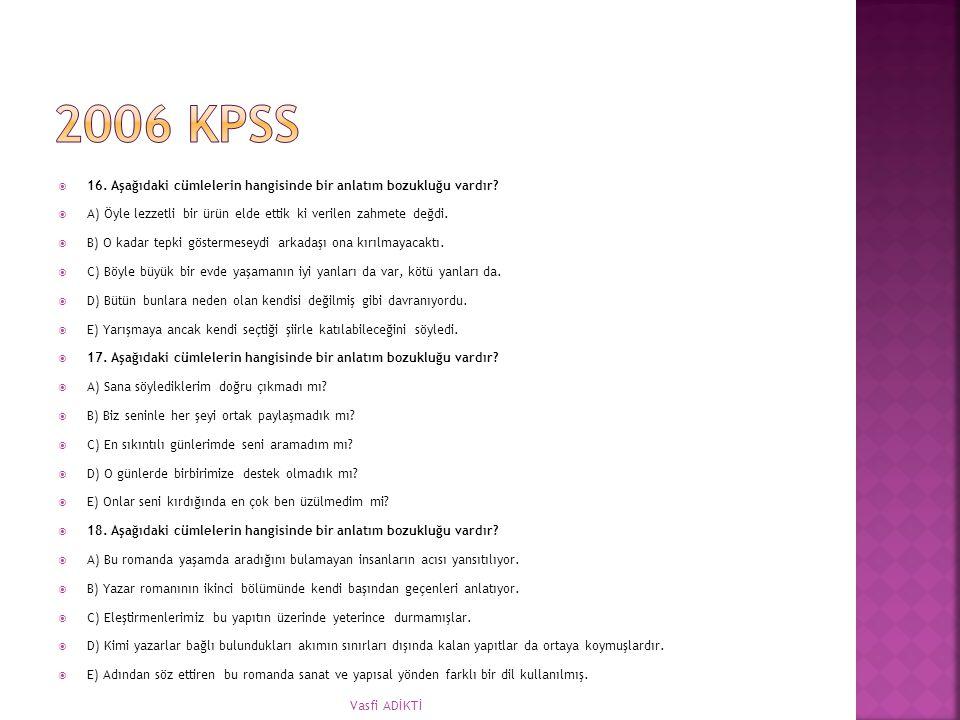 2006 KPSS 16. Aşağıdaki cümlelerin hangisinde bir anlatım bozukluğu vardır A) Öyle lezzetli bir ürün elde ettik ki verilen zahmete değdi.