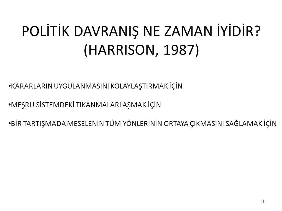 POLİTİK DAVRANIŞ NE ZAMAN İYİDİR (HARRISON, 1987)