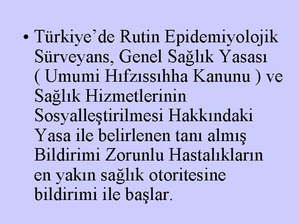 Türkiye'de Rutin Epidemiyolojik Sürveyans, Genel Sağlık Yasası ( Umumi Hıfzıssıhha Kanunu ) ve Sağlık Hizmetlerinin Sosyalleştirilmesi Hakkındaki Yasa ile belirlenen tanı almış Bildirimi Zorunlu Hastalıkların en yakın sağlık otoritesine bildirimi ile başlar.