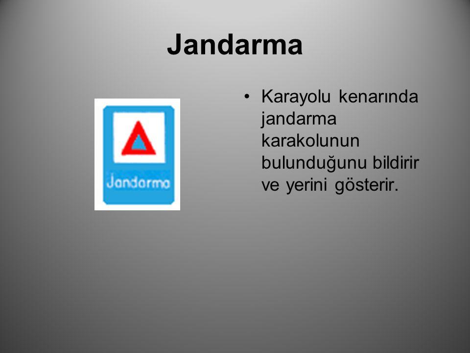 Jandarma Karayolu kenarında jandarma karakolunun bulunduğunu bildirir ve yerini gösterir.