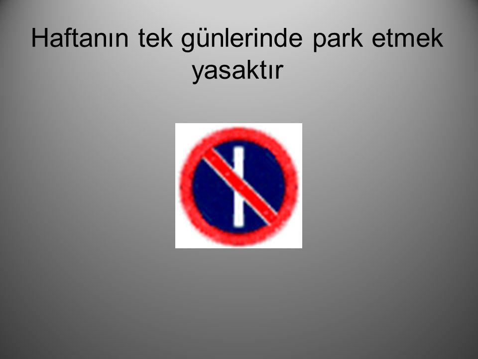 Haftanın tek günlerinde park etmek yasaktır