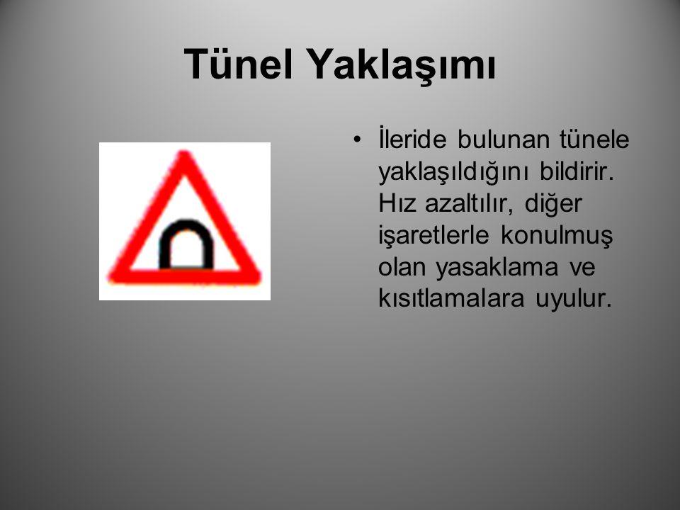Tünel Yaklaşımı İleride bulunan tünele yaklaşıldığını bildirir.