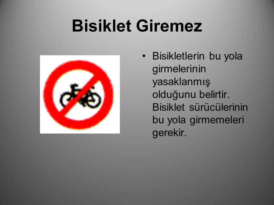 Bisiklet Giremez Bisikletlerin bu yola girmelerinin yasaklanmış olduğunu belirtir.