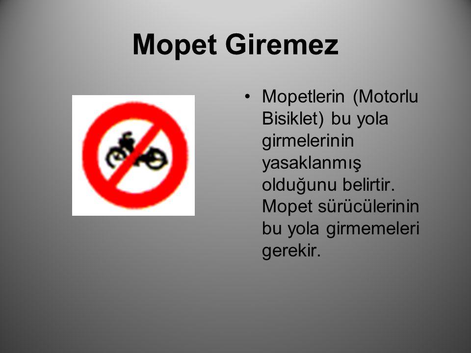 Mopet Giremez Mopetlerin (Motorlu Bisiklet) bu yola girmelerinin yasaklanmış olduğunu belirtir.