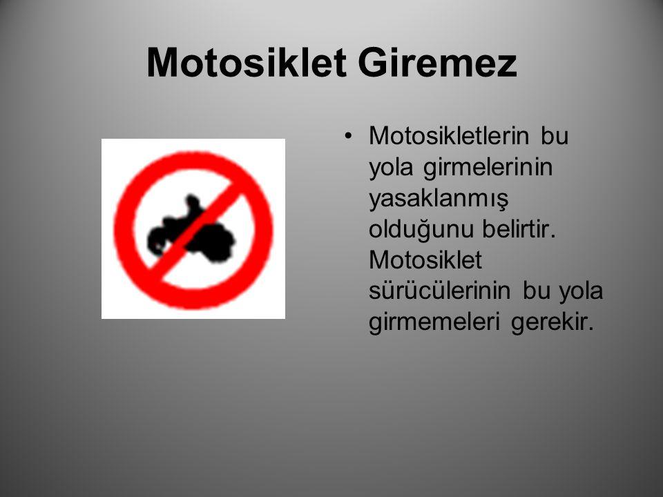Motosiklet Giremez Motosikletlerin bu yola girmelerinin yasaklanmış olduğunu belirtir.