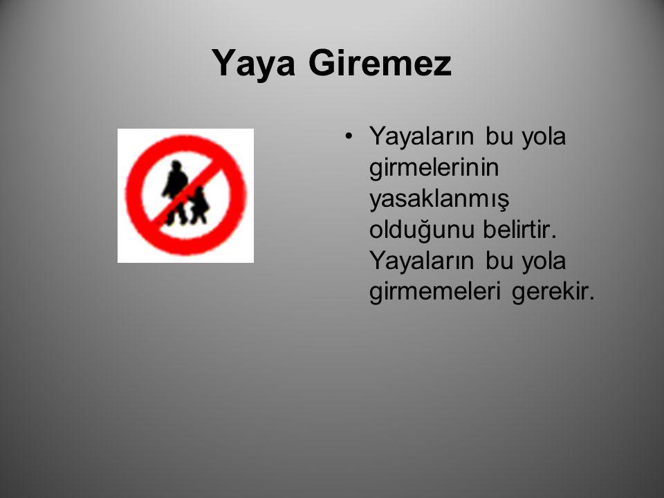 Yaya Giremez Yayaların bu yola girmelerinin yasaklanmış olduğunu belirtir.