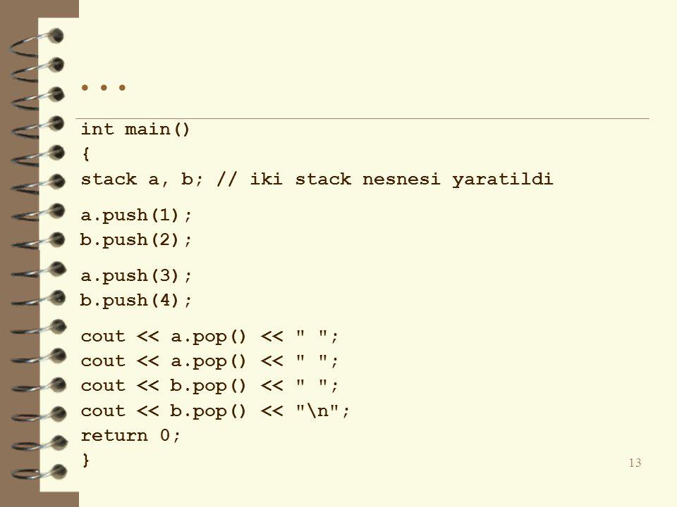 . . . int main() { stack a, b; // iki stack nesnesi yaratildi