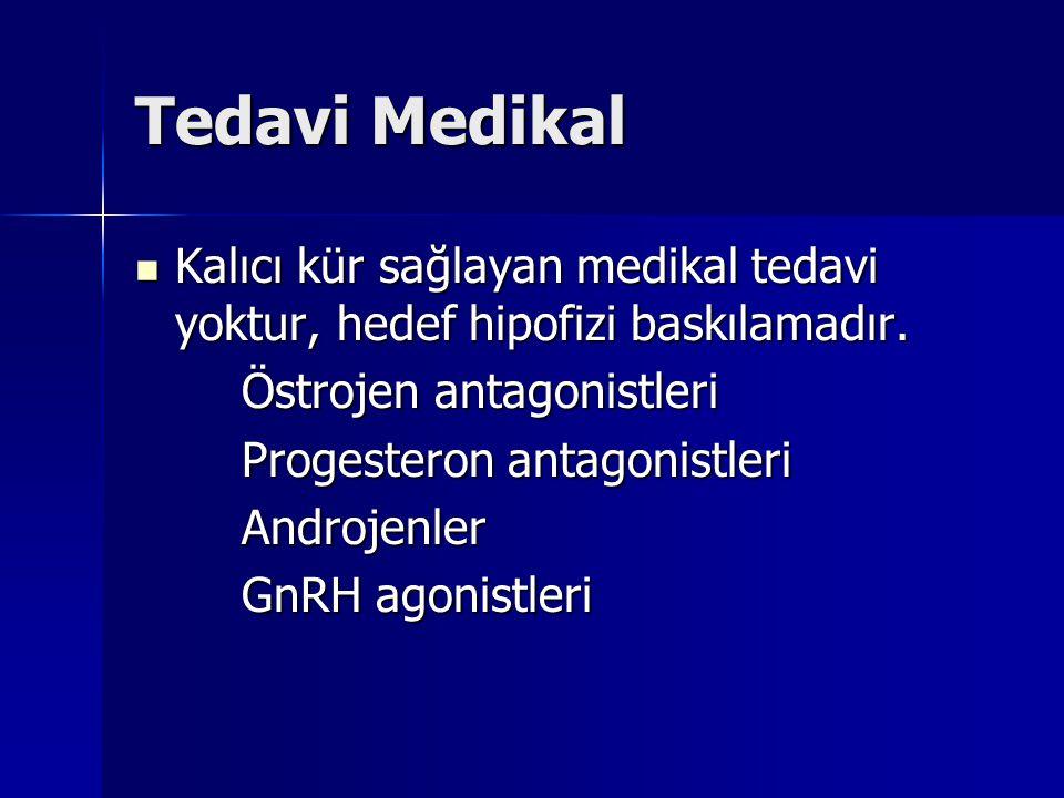 Tedavi Medikal Kalıcı kür sağlayan medikal tedavi yoktur, hedef hipofizi baskılamadır. Östrojen antagonistleri.