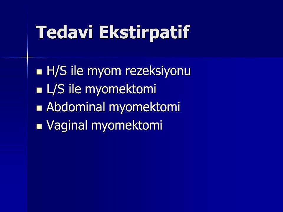 Tedavi Ekstirpatif H/S ile myom rezeksiyonu L/S ile myomektomi