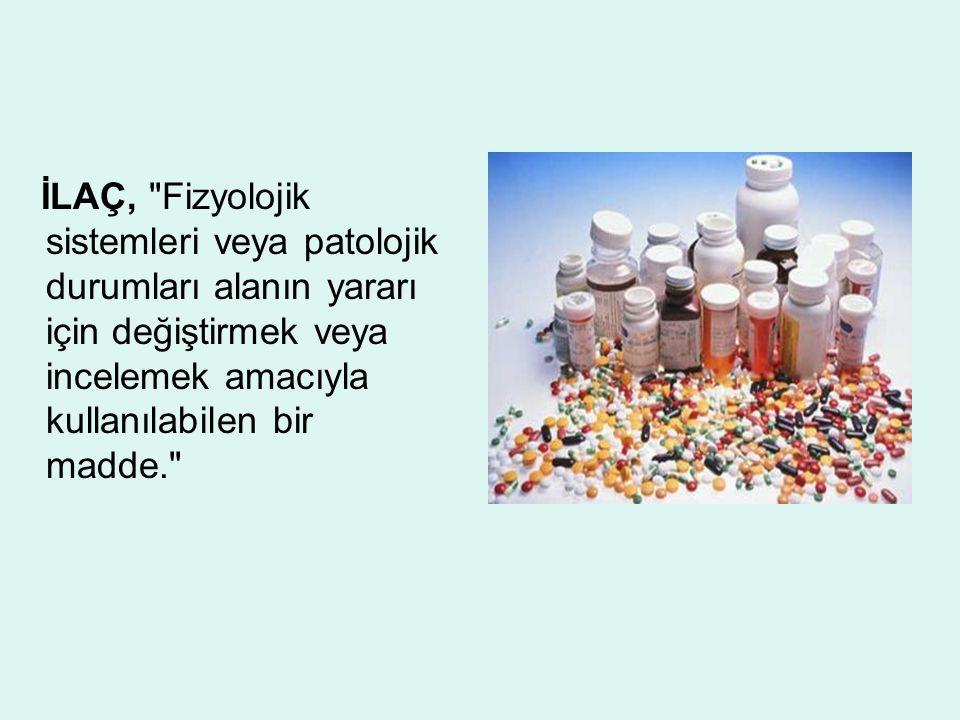 İLAÇ, Fizyolojik sistemleri veya patolojik durumları alanın yararı için değiştirmek veya incelemek amacıyla kullanılabilen bir madde.
