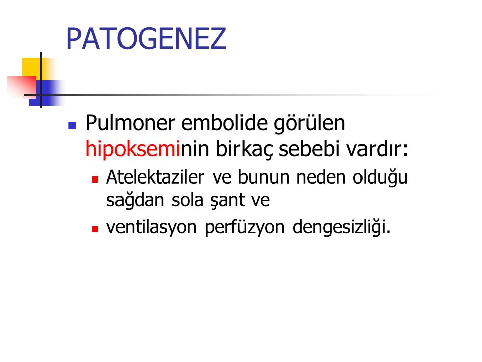 PATOGENEZ Pulmoner embolide görülen hipokseminin birkaç sebebi vardır: