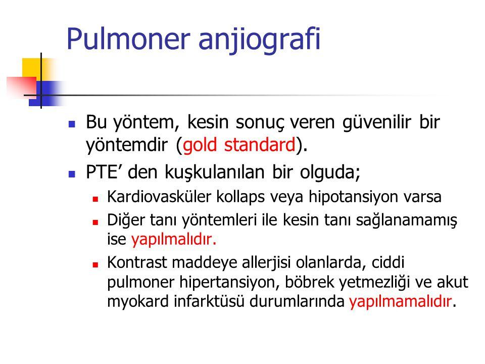Pulmoner anjiografi Bu yöntem, kesin sonuç veren güvenilir bir yöntemdir (gold standard). PTE' den kuşkulanılan bir olguda;