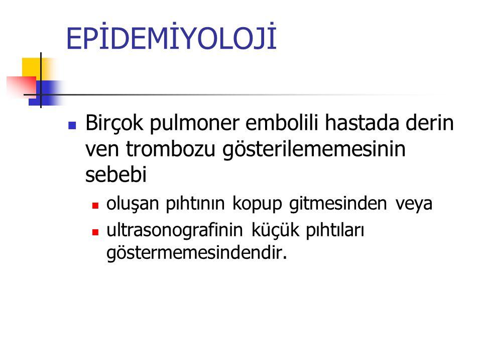 EPİDEMİYOLOJİ Birçok pulmoner embolili hastada derin ven trombozu gösterilememesinin sebebi. oluşan pıhtının kopup gitmesinden veya.