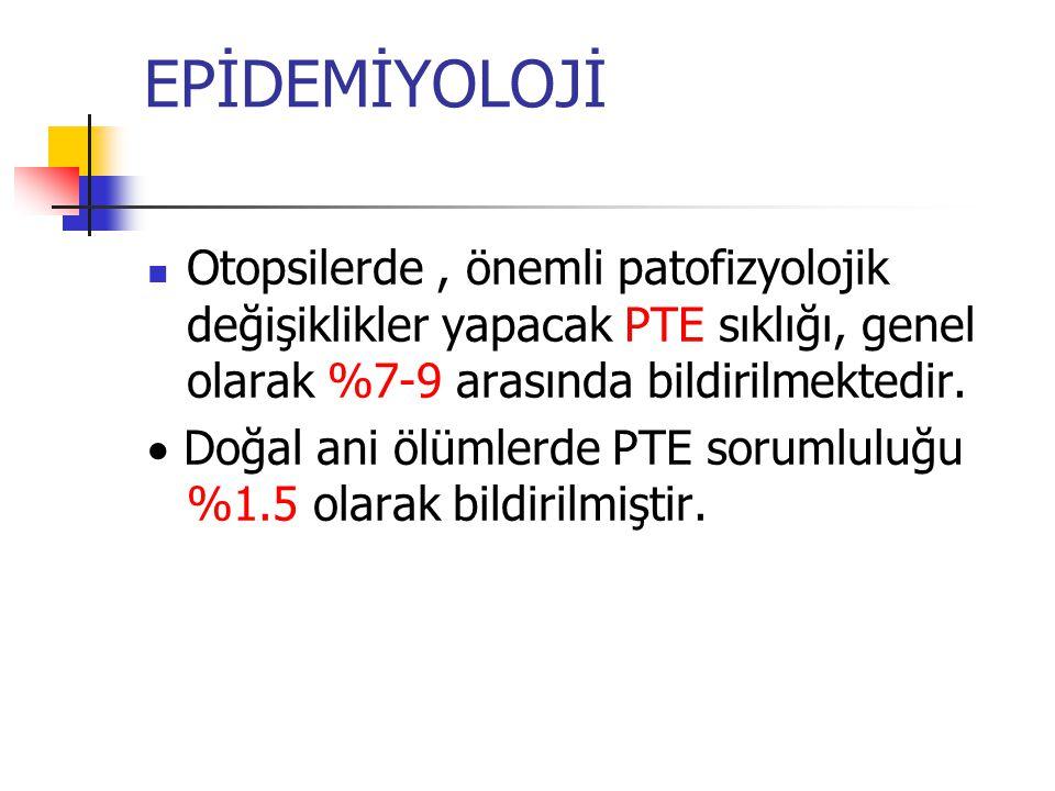 EPİDEMİYOLOJİ Otopsilerde , önemli patofizyolojik değişiklikler yapacak PTE sıklığı, genel olarak %7-9 arasında bildirilmektedir.