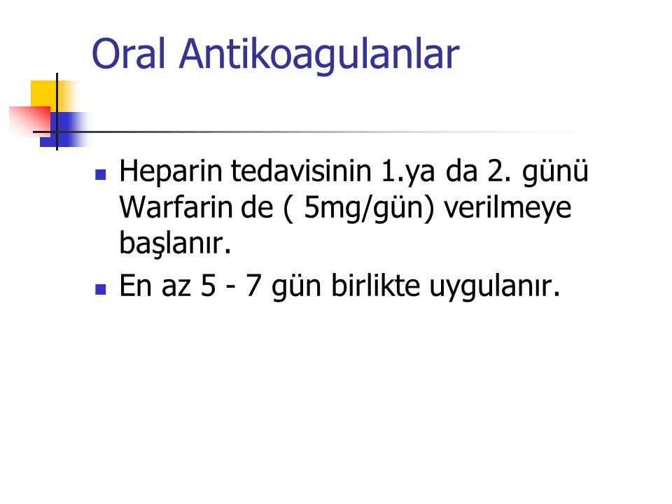 Oral Antikoagulanlar Heparin tedavisinin 1.ya da 2. günü Warfarin de ( 5mg/gün) verilmeye başlanır.