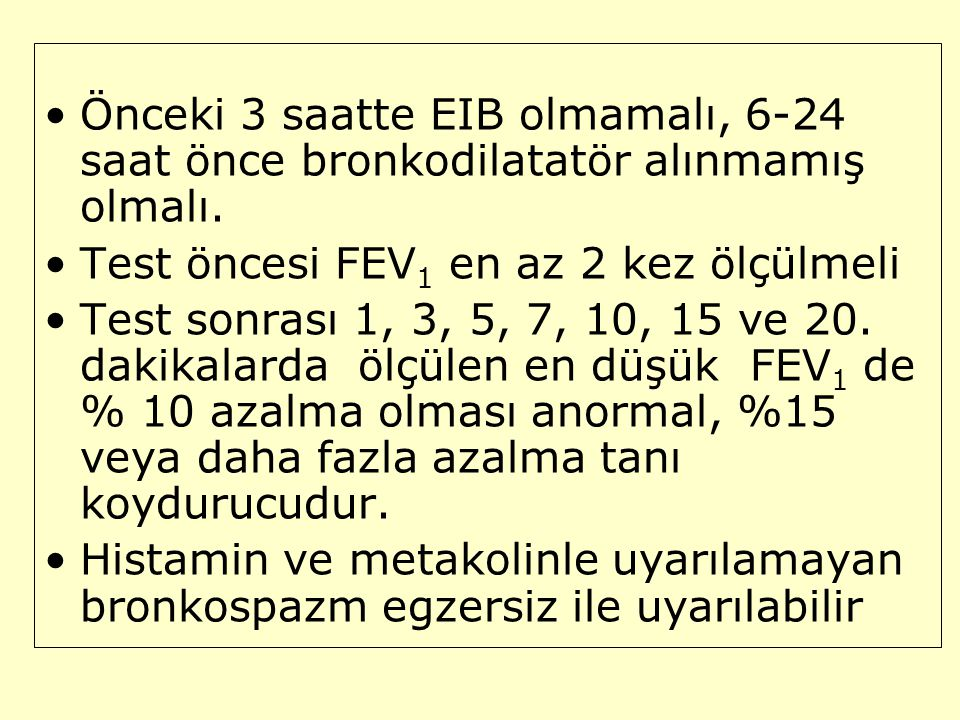 Önceki 3 saatte EIB olmamalı, 6-24 saat önce bronkodilatatör alınmamış olmalı.