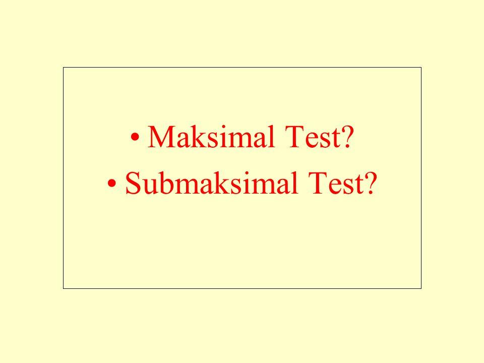 Maksimal Test Submaksimal Test