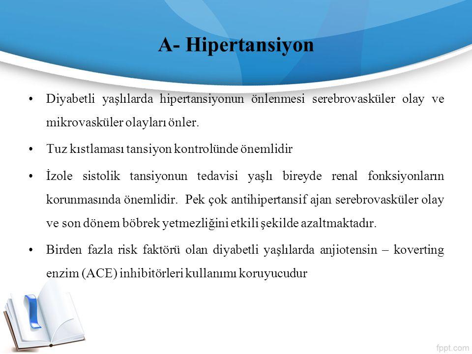 A- Hipertansiyon Diyabetli yaşlılarda hipertansiyonun önlenmesi serebrovasküler olay ve mikrovasküler olayları önler.