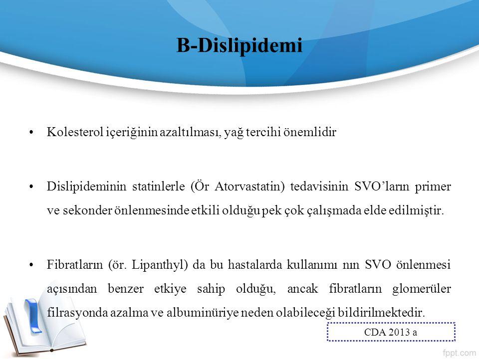 B-Dislipidemi Kolesterol içeriğinin azaltılması, yağ tercihi önemlidir
