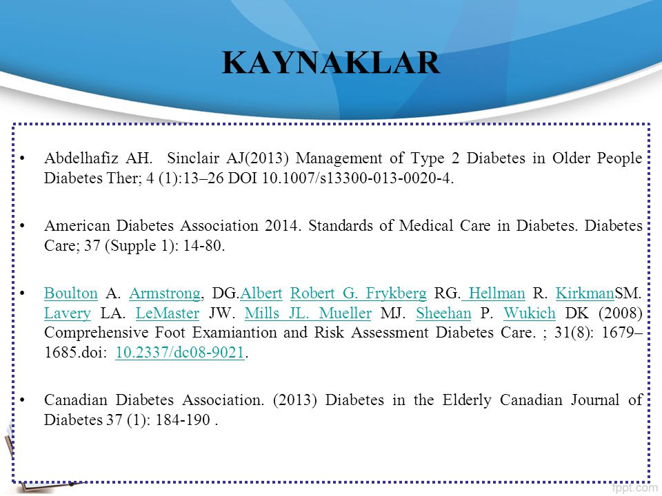 KAYNAKLAR Abdelhafiz AH. Sinclair AJ(2013) Management of Type 2 Diabetes in Older People Diabetes Ther; 4 (1):13–26 DOI 10.1007/s13300-013-0020-4.