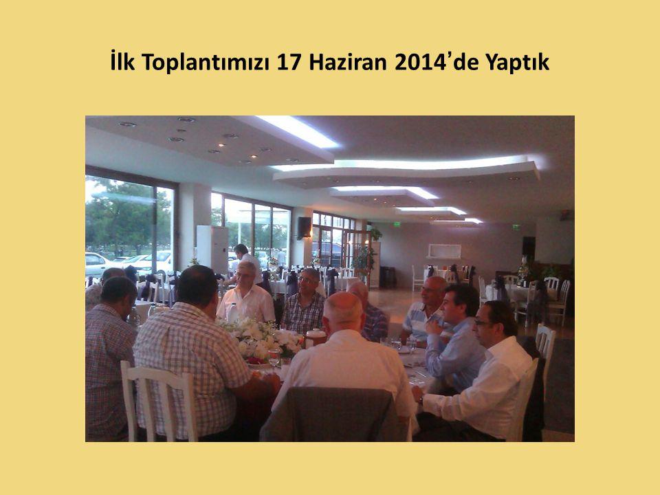 İlk Toplantımızı 17 Haziran 2014'de Yaptık
