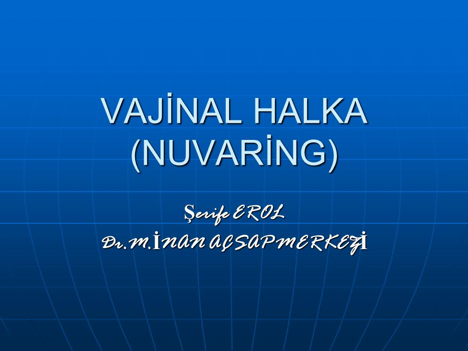 VAJİNAL HALKA (NUVARİNG)