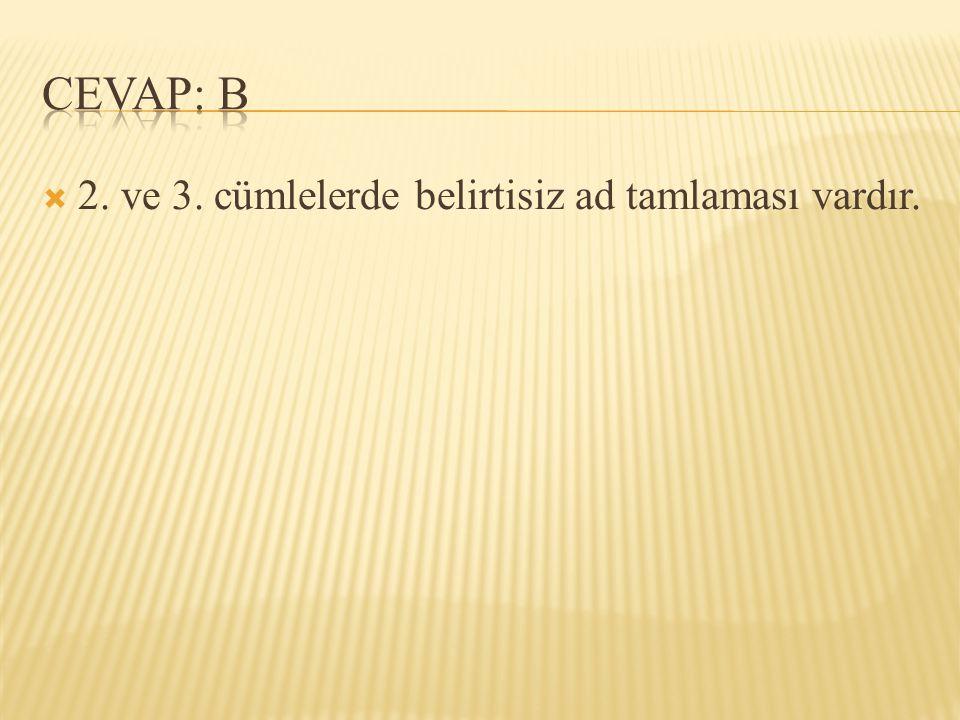 CEVAP: B 2. ve 3. cümlelerde belirtisiz ad tamlaması vardır.