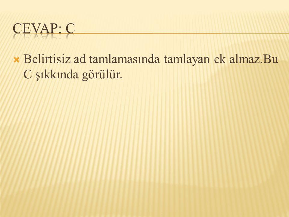 CEVAP: C Belirtisiz ad tamlamasında tamlayan ek almaz.Bu C şıkkında görülür.