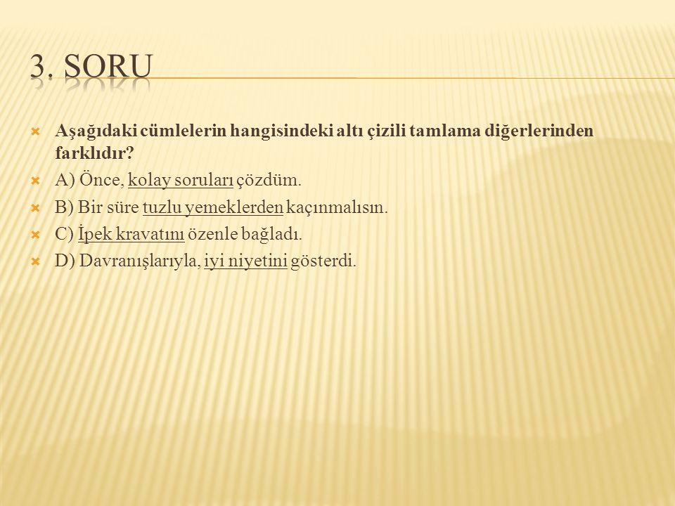 3. SORU Aşağıdaki cümlelerin hangisindeki altı çizili tamlama diğerlerinden farklıdır A) Önce, kolay soruları çözdüm.