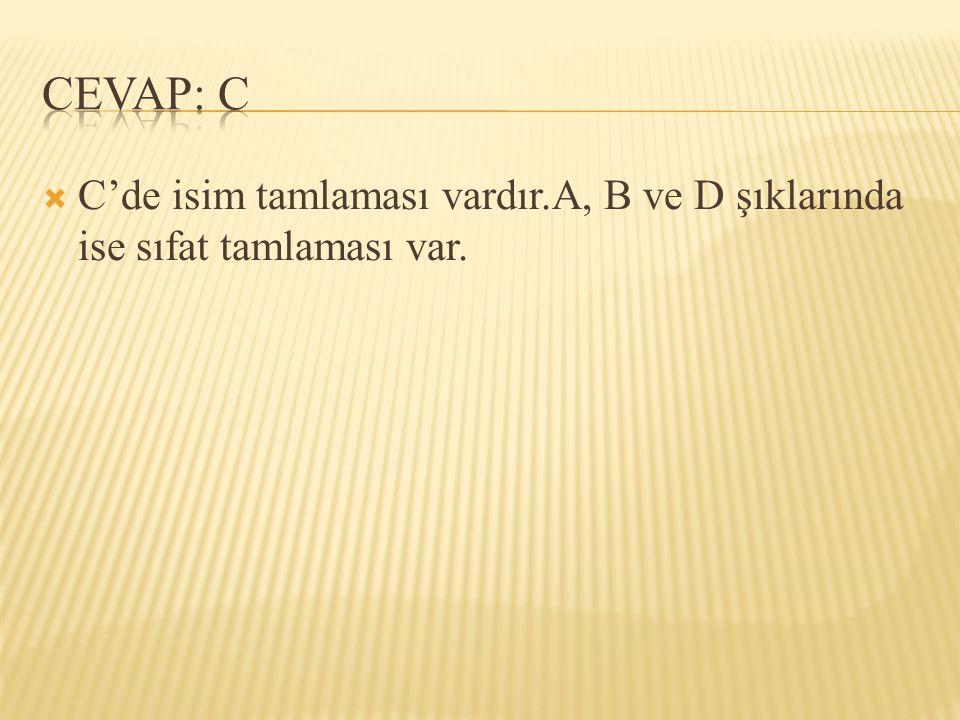 CEVAP: C C'de isim tamlaması vardır.A, B ve D şıklarında ise sıfat tamlaması var.