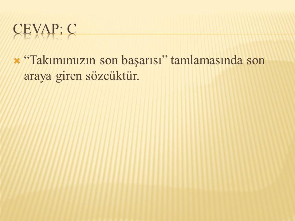 CEVAP: C Takımımızın son başarısı tamlamasında son araya giren sözcüktür.
