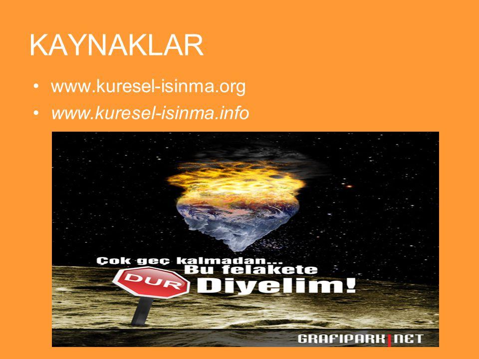 KAYNAKLAR www.kuresel-isinma.org www.kuresel-isinma.info