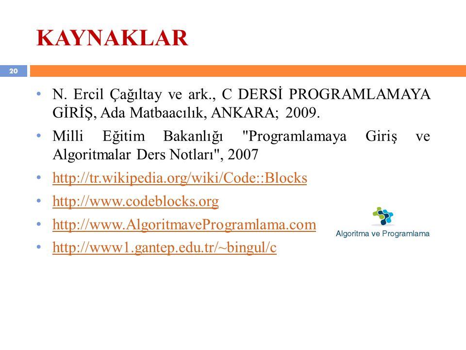 KAYNAKLAR N. Ercil Çağıltay ve ark., C DERSİ PROGRAMLAMAYA GİRİŞ, Ada Matbaacılık, ANKARA; 2009.