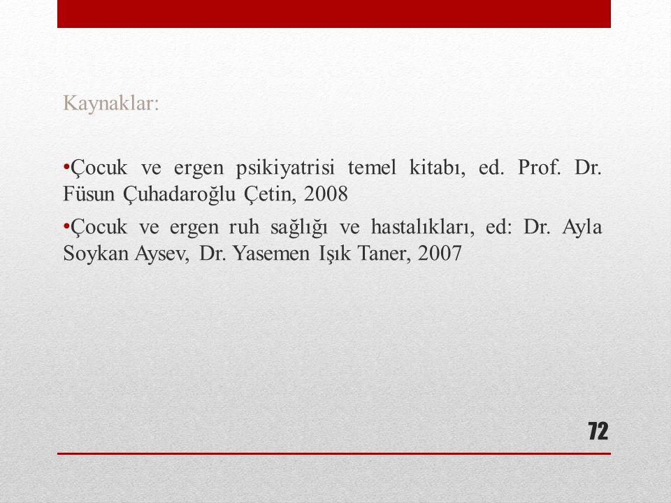 Kaynaklar: Çocuk ve ergen psikiyatrisi temel kitabı, ed. Prof. Dr. Füsun Çuhadaroğlu Çetin, 2008.