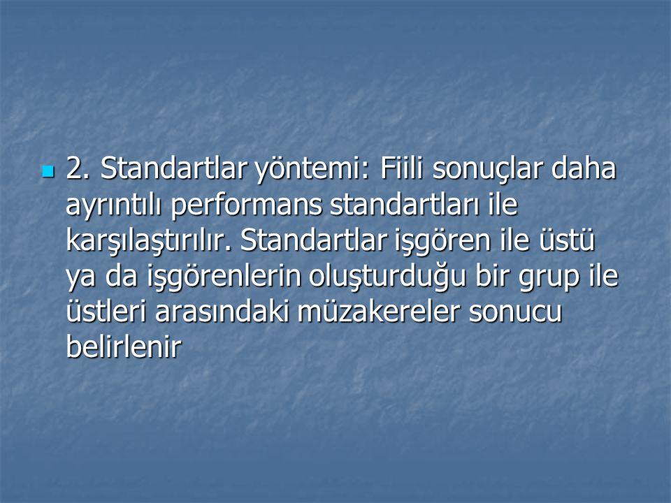 2. Standartlar yöntemi: Fiili sonuçlar daha ayrıntılı performans standartları ile karşılaştırılır.