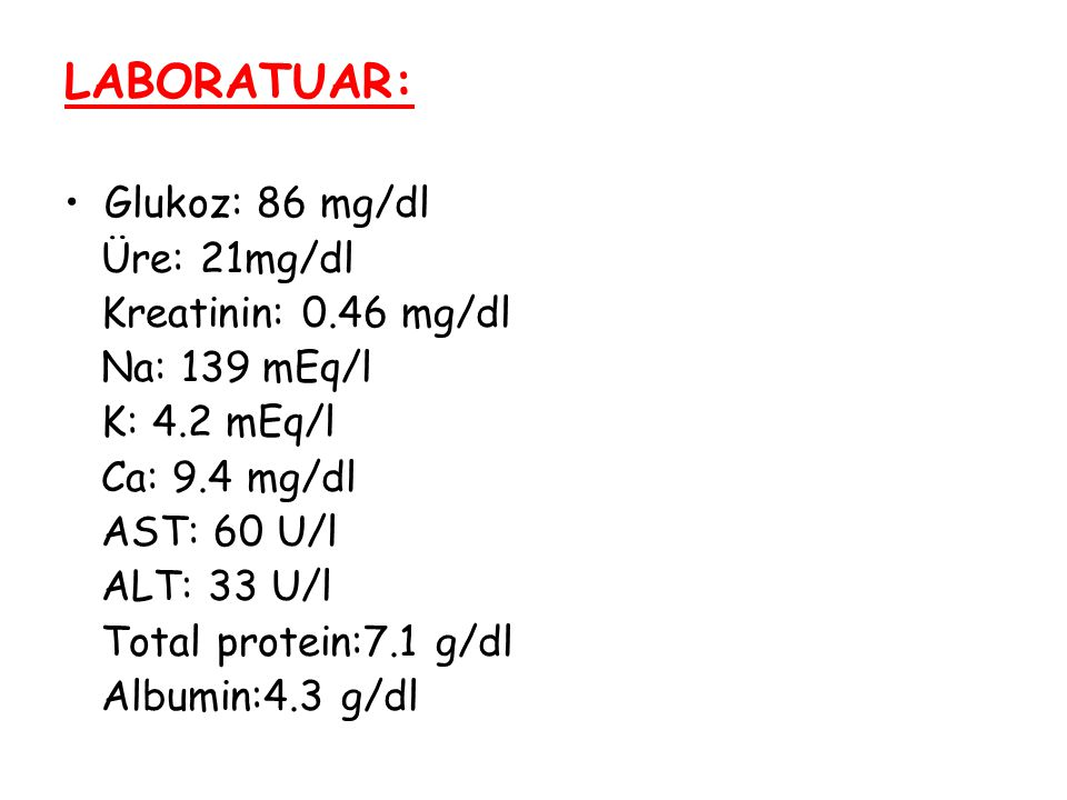 LABORATUAR: Glukoz: 86 mg/dl Üre: 21mg/dl Kreatinin: 0.46 mg/dl