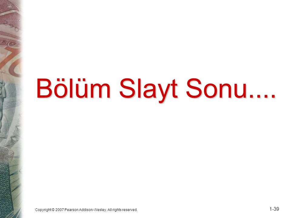 Bölüm Slayt Sonu.... Copyright © 2007 Pearson Addison-Wesley. All rights reserved.