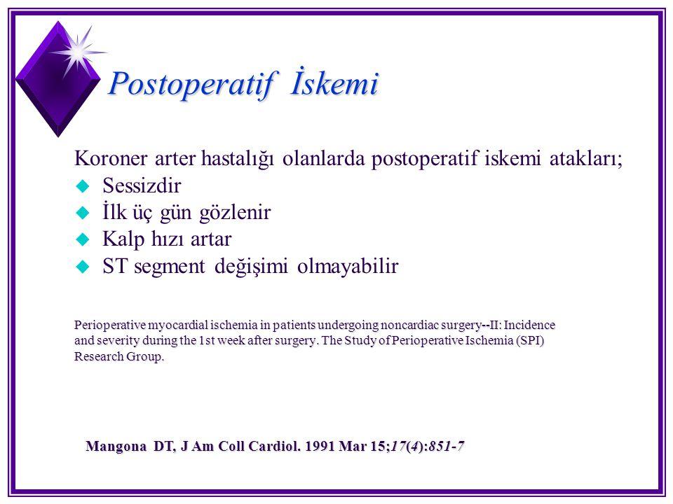 Postoperatif İskemi Koroner arter hastalığı olanlarda postoperatif iskemi atakları; Sessizdir. İlk üç gün gözlenir.