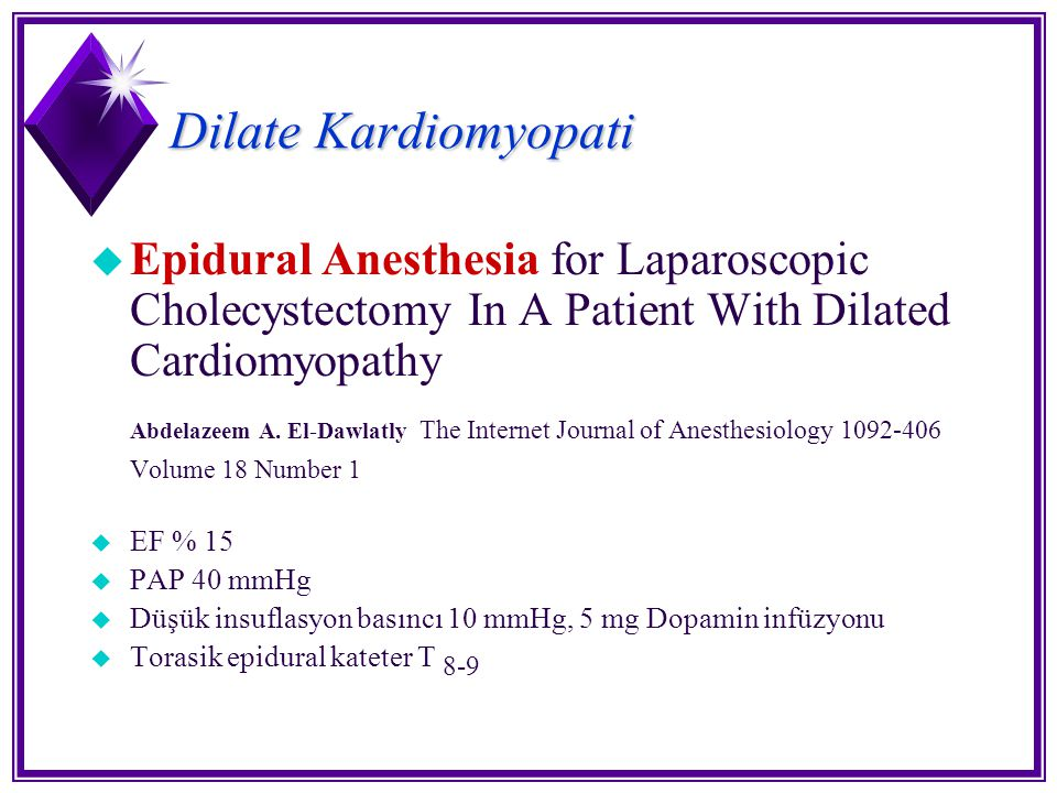 Dilate Kardiomyopati Epidural Anesthesia for Laparoscopic Cholecystectomy In A Patient With Dilated Cardiomyopathy.