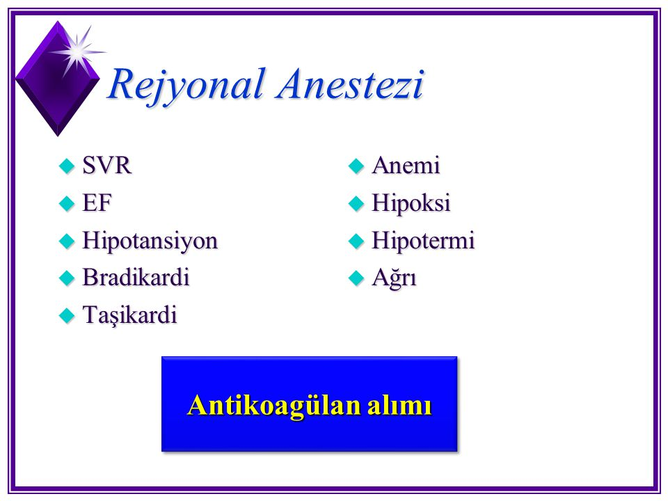 Rejyonal Anestezi Antikoagülan alımı SVR EF Hipotansiyon Bradikardi