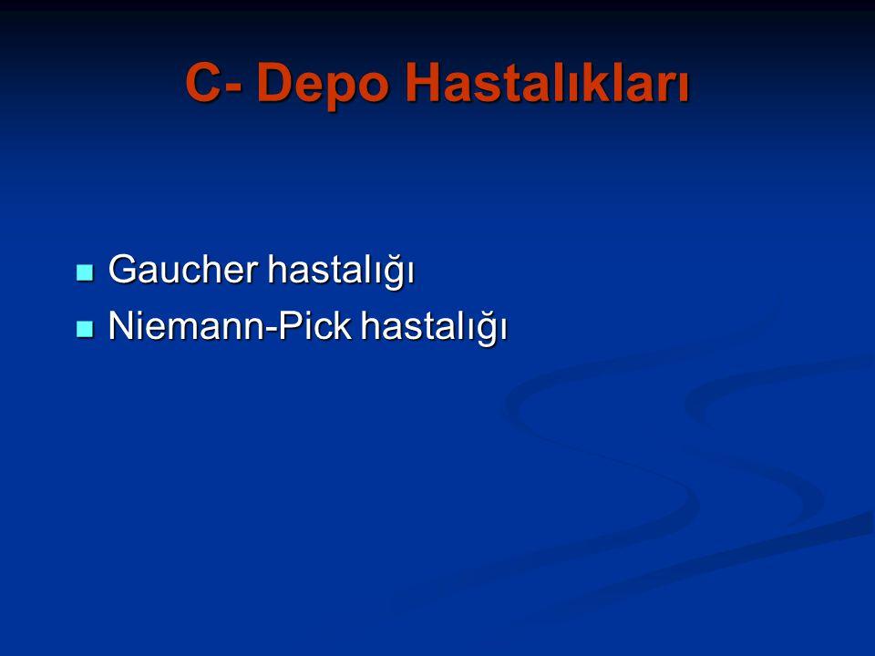 C- Depo Hastalıkları Gaucher hastalığı Niemann-Pick hastalığı