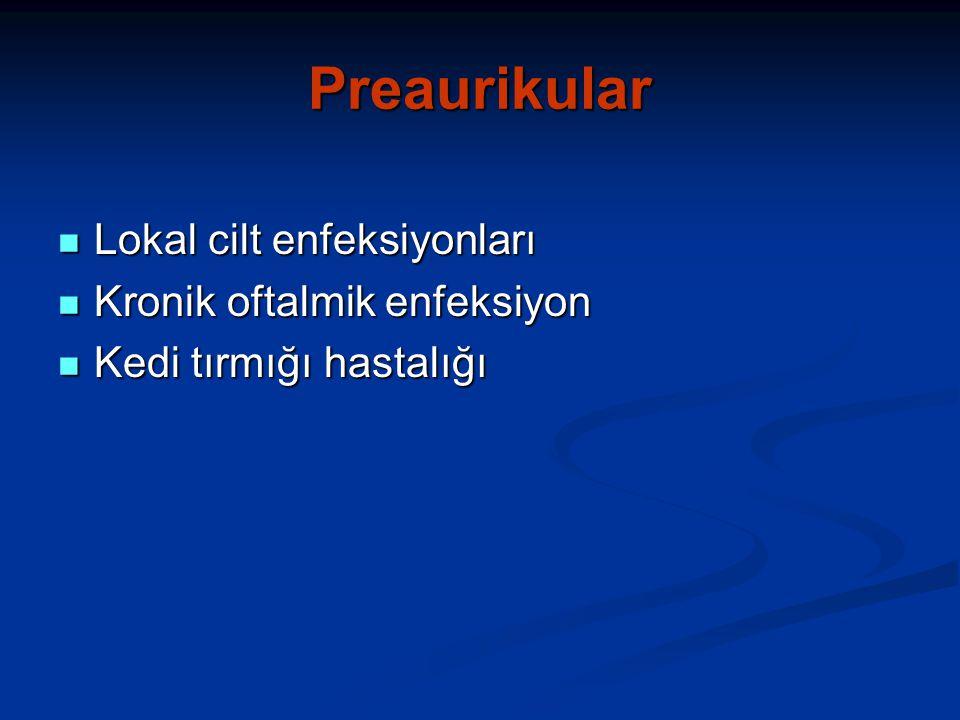 Preaurikular Lokal cilt enfeksiyonları Kronik oftalmik enfeksiyon