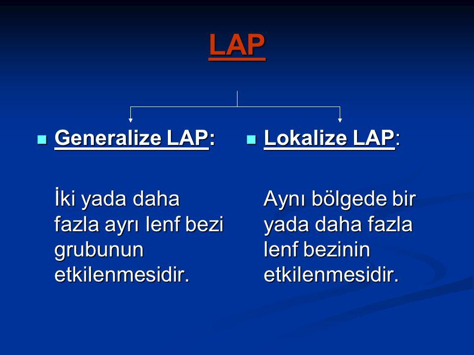 LAP Generalize LAP: İki yada daha fazla ayrı lenf bezi grubunun etkilenmesidir. Lokalize LAP: