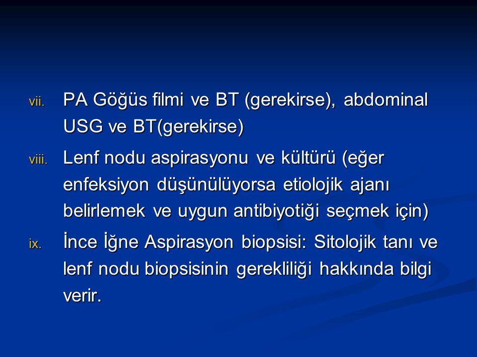 PA Göğüs filmi ve BT (gerekirse), abdominal USG ve BT(gerekirse)