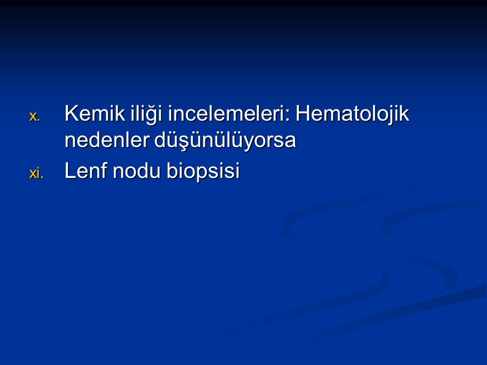 Kemik iliği incelemeleri: Hematolojik nedenler düşünülüyorsa