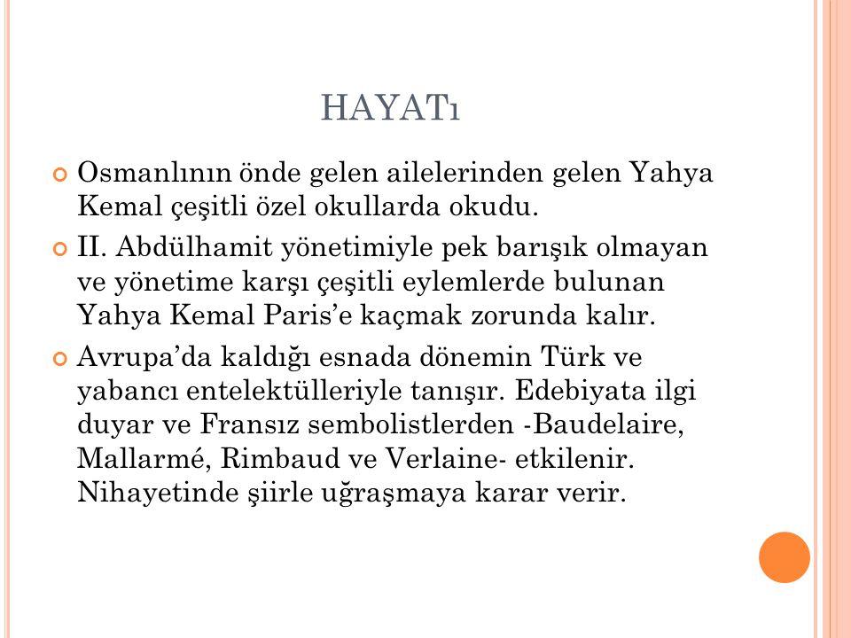 HAYATı Osmanlının önde gelen ailelerinden gelen Yahya Kemal çeşitli özel okullarda okudu.